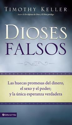 Dioses Falsos: The Empty Promises of Money, Sex, and Power, and the Only Hope That Matters Timothy Keller