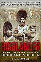Highlander: The History of the Legendary Highland Soldier