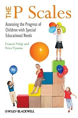The P Scales: Assessing the Progress of Children with Special Educational Needs  by  Francis Ndaji