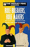 The Motley Fool's Rule Breakers, Rule Makers: The Foolish Guide To Picking Shares