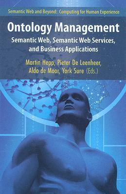 Ontology Management: Semantic Web, Semantic Web Services, and Business Applications  by  Martin Hepp