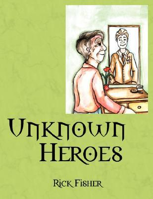 Unknown Heros  by  Rick Fisher