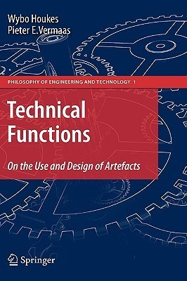 Technical Functions: On The Use And Design Of Artefacts (Philosophy Of Engineering And Technology)  by  Wybo Houkes