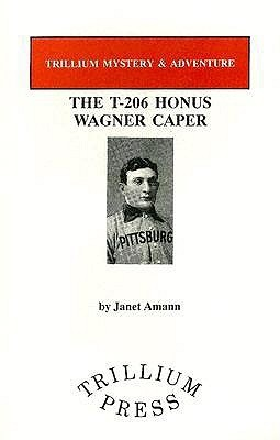 The T-206 Honus Wagner Caper  by  Janet Amann