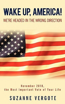 Wake Up, America!: Were Headed in the Wrong Direction  by  Suzanne Vergote