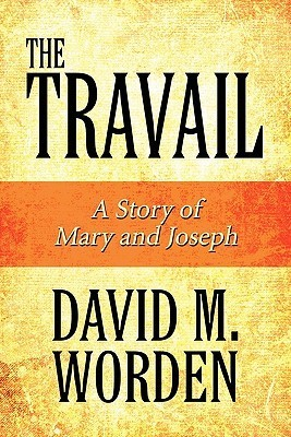 The Travail: A Story of Mary and Joseph  by  David M. Worden
