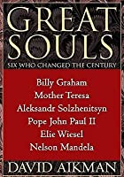 Great Souls: Six Who Changed the Century