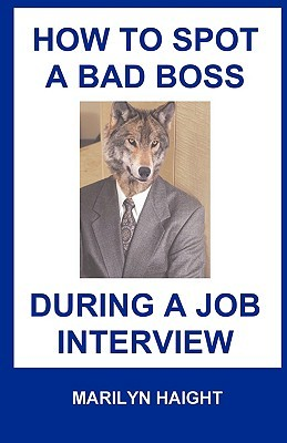 How to Spot a Bad Boss During a Job Interview Marilyn Haight