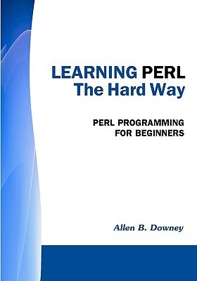 Learning Perl the Hard Way: Perl Programming for Beginners  by  Allen B. Downey