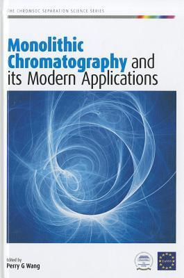 Monolithic Chromatography and Its Modern Applications Perry G. Wang