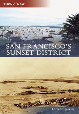San Franciscos Sunset District, California (Then and Now)  by  Lorri  Ungaretti