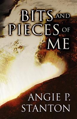 Bits and Pieces of Me  by  Angie P. Stanton