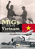 MIGs Over North Vietnam: The Vietnamese People's Air Force in Combat: 1965-1975