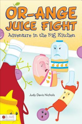 Or-Ange Juice Fight: Adventure in the Big Kitchen  by  Judy Davis Nichols