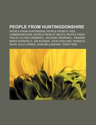 People From Huntingdonshire: Edward Maria Wingfield, John Howland, Lovell Squire, Geoffrey Dear, Baron Dear, Alec Chamberlain, Maria Coventry  by  Books LLC