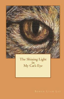 The Shining Light in My Cats Eye Bowen Lyam Lee