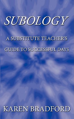 Subology: A Substitute Teachers Guide to Successful Days  by  Bradford Karen Bradford
