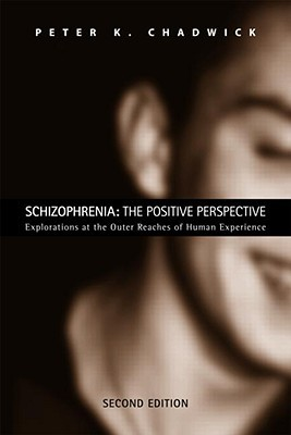 Schizophrenia: The Positive Perspective, in Search of Dignity for Schizophrenic People  by  Peter K. Chadwick
