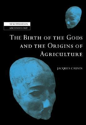 The Birth of the Gods and the Origins of Agriculture Jacques Cauvin