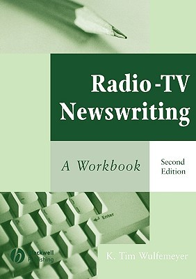 Radio-TV Newswriting: A Workbook  by  Tim Wulfemeyer