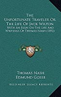 The Unfortunate Traveler or the Life of Jack Wilton: With an Essay on the Life and Writings of Thomas Nash (1892)