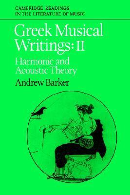 Greek Musical Writings: Volume 2, Harmonic and Acoustic Theory Andrew Barker