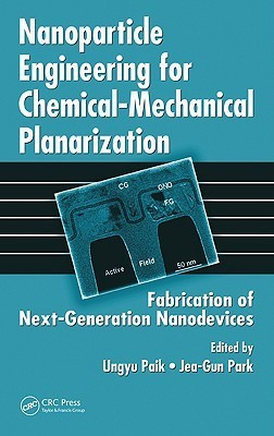 Nanoparticle Engineering for Chemical-Mechanical Planarization: Fabrication of Next-Generation Nanodevices  by  Ungyu Paik