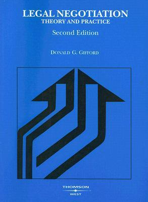 Legal Negotiation: Theory and Practice  by  Donald G. Gifford