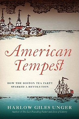 American Tempest: The Heroes And Villains Of The Boston Tea Party  by  Harlow Giles Unger