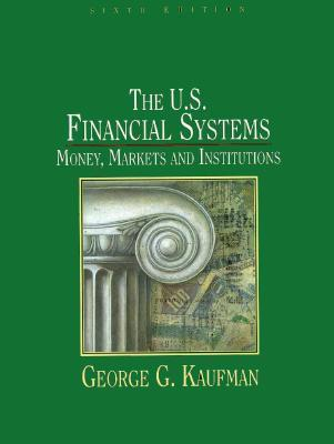 The U.S. Financial System: Money, Markets, and Institutions George G. Kaufman