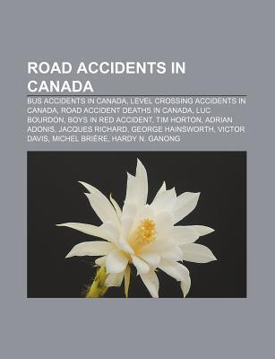 Road Accidents in Canada: Bus Accidents in Canada, Level Crossing Accidents in Canada, Road Accident Deaths in Canada, Luc Bourdon Source Wikipedia