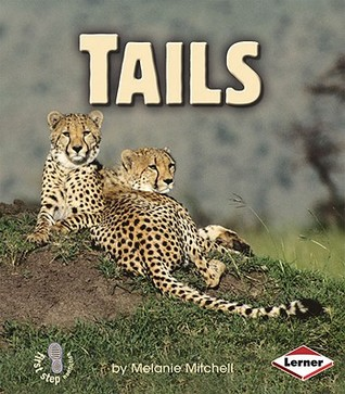 Tails (First Step Nonfiction: Animal Traits)  by  Melanie Mitchell