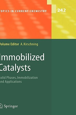 Immobilized Catalysts: Solid Phases, Immobilization And Applications  by  Andreas Kirschning