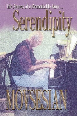 Serendipity: Life Stories of a Remarkable Man  by  Edwin A. Movsesian