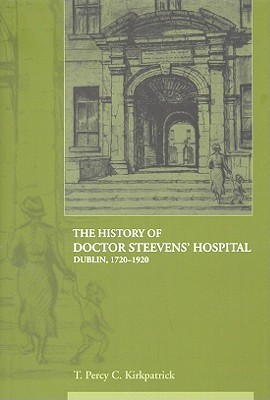 The History of Doctor. Steevens Hospital: Dublin 1720-1920  by  T. Percy C. Kirkpatrick