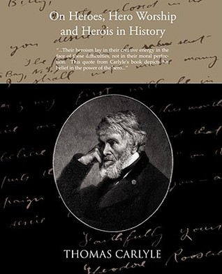 On Heroes Hero Worship and Herois in History  by  Thomas Carlyle