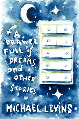 A Drawer Full of Dreams  by  Michael Levins