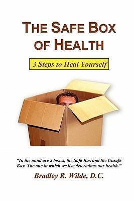 The Safe Box of Health: 3 Steps to Heal Yourself  by  Bradley R. Wilde