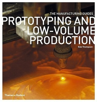 Prototyping and Low-Volume Production Rob Thompson