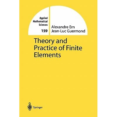 Theory and Practice of Finite Elements - Alexandre Ern, Jean-Luc Guermond