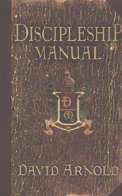 Discipleship Manual  by  David Arnold