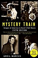 Mystery Train: Images of America in Rock 'n' Roll Music