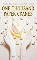 One Thousand Paper Cranes: The Story of Sadako and the Children's Peace Statue