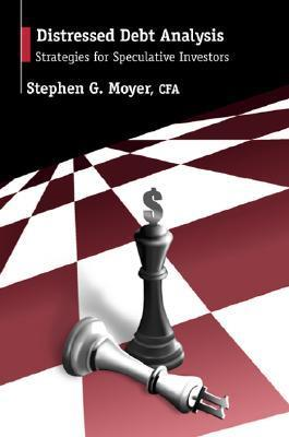 Distressed Debt Analysis: Strategies for Speculative Investors  by  Stephen G. Moyer