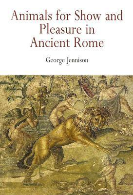 Animals for Show and Pleasure in Ancient Rome  by  George Jennison