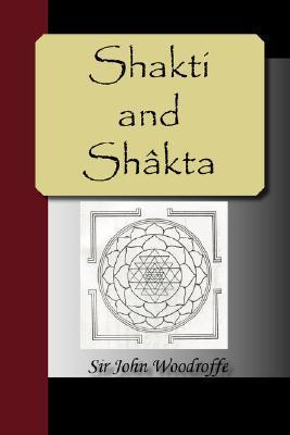 Shakti and Shakta  by  John George Woodroffe