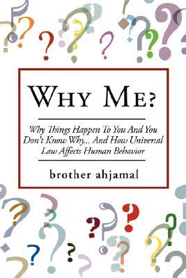 Why Me?: Why Things Happen to You and You Dont Know Why... and  by  brother ahjamal