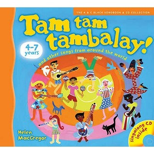 Tam Tam Tambalay!: And Other Songs From Around The World (Songbooks)  by  Helen McGregor