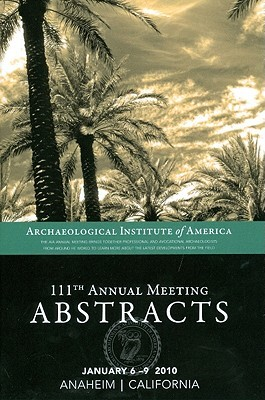 Aia 110th Annual Meeting Abstracts: Volume 32  by  Institute Of America Archaeological