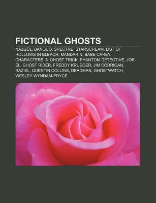 Fictional Ghosts: Nazgûl, Banquo, Spike, Spectre, List Of Hollows In Bleach, Starscream, Babe Carey, Mandarin, Beetlejuice, Jor El, Ghost Rider Books Group